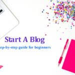 How To Start A Blog Today (Step by Step Guide)